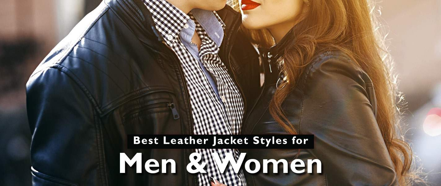 Best Leather Jacket Styles for Men and Women