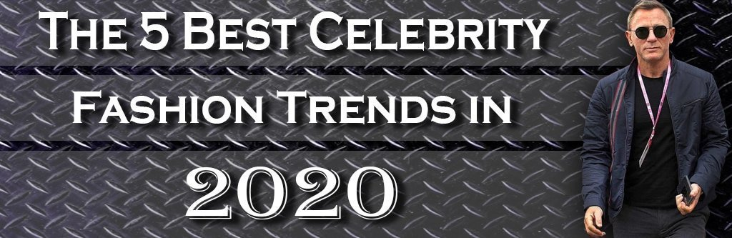 The 5 Best Celebrity Fashion Trends in 2020
