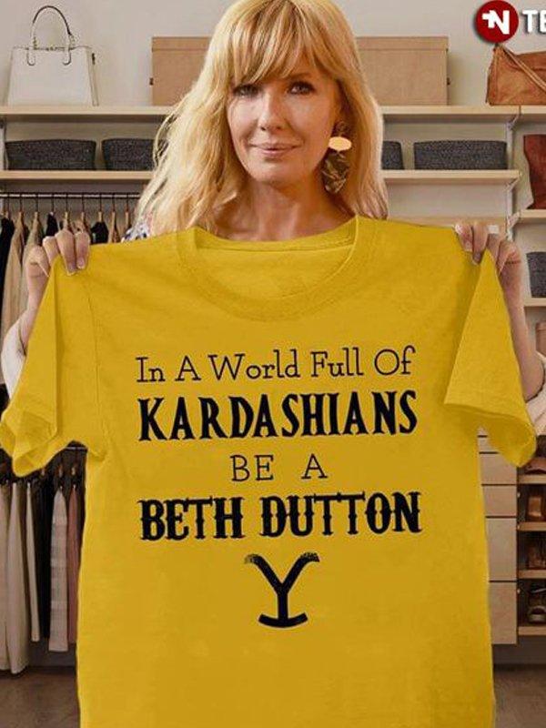 In the World Full off KaradarshIans Be Like Beth Dutton Shirt